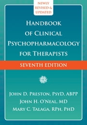 Handbook of Clinical Psychopharmacology for Therapists ebook by John D. Preston, PsyD, ABPP,John H. O'Neal, MD,Mary C. Talaga, RPh, PhD