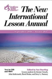 The New International Lesson Annual 2016-2017 - September 2016 - August 2017 ebook by Nan Duerling,David Kalas,Jerry L. Sumney,Jerome F.D. Creach,John Indermark
