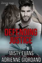 Defending Justice ebook by Adrienne Giordano, Misty Evans