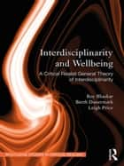 Interdisciplinarity and Wellbeing - A Critical Realist General Theory of Interdisciplinarity ebook by Roy Bhaskar, Berth Danermark, Leigh Price