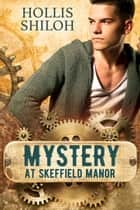 Mystery at Skeffield Manor - steampunk mystery gay romance, #3 ebook by Hollis Shiloh