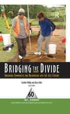 Bridging the Divide - Indigenous Communities and Archaeology into the 21st Century ebook by Caroline Phillips, Harry Allen