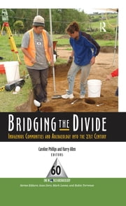 Bridging the Divide - Indigenous Communities and Archaeology into the 21st Century ebook by