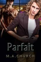 Parfait ebook by M.A. Church, Adeline Nevo