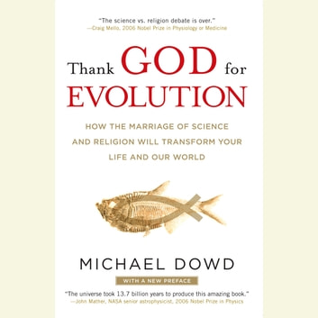 Thank God for Evolution - How the Marriage of Science and Religion Will Transform Your Life and Our World audiobook by Michael Dowd