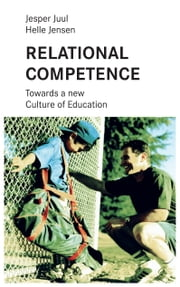 Relational competence - Towards a new culture of education ebook by Jesper Juul, Mathias Voelchert, Helle Jensen