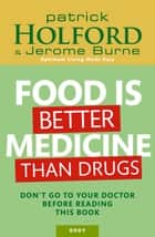 Food is Better Medicine than Drugs ebook by Patrick Holford,Jerome Burne