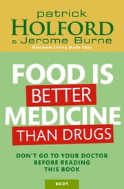 Food is Better Medicine than Drugs - Don't go to your doctor before reading this book ebook by Patrick Holford,Jerome Burne