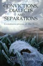 Convictions, Dialects and Separations ebook by Andrew Tyson