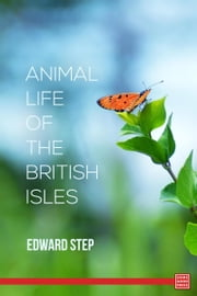 Animal Life Of The British Isles ebook by Edward Step