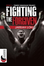 Fighting the Forgiven (Cageside Chronicles: Tommy Knuckles Trilogy 2) - Tommy Knuckles Trilogy: Book 2 ebook by Jarrah Loh