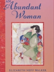 An Abundant Woman ebook by Elizabeth Neff Walker