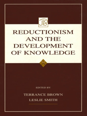 Reductionism and the Development of Knowledge ebook by