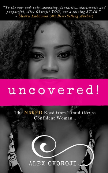 Uncovered: The Naked Road From Timid Girl To Confident Woman ebook by Alex Okoroji