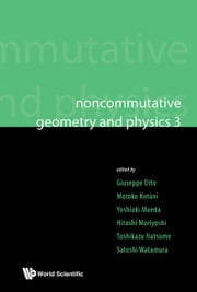 Noncommutative Geometry and Physics 3 ebook by Giuseppe Dito,Motoko Kotani,Yoshiaki Maeda;Hitoshi Moriyoshi;Toshikazu Natsume;Satoshi Watamura