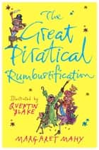 The Great Piratical Rumbustification ebook by Margaret Mahy, Quentin Blake