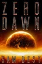 Zero Dawn - New Apocalypse, #2 ebook by Sam Best