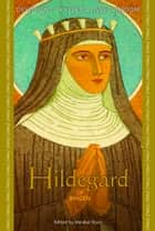Hildegard of Bingen - Devotions, Prayers & Living Wisdom ebook by Mirabai Starr