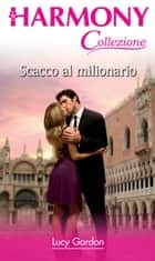 Scacco al milionario ebook by Lucy Gordon