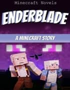 Enderblade ebook by Minecraft Novels