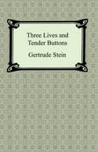 Three Lives and Tender Buttons ebook by Gertrude Stein