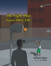 The Fight That Gave Him Life ebook by Barbara Alpha, Leo Mujica