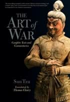 The Art of War - Complete Texts and Commentaries ebook by Sun Tzu, Thomas Cleary