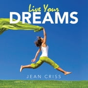 Live Your Dreams - Part Three of My Pain Woke Me Up Trilogy ebook by Jean Criss