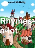 Rhymes-a-lot ebook by Janet McNulty