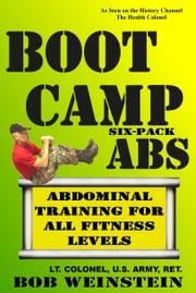 Boot Camp Six-Pack Abs ebook by Bob Weinstein, Lt. Colonel, US Army, Ret.