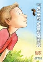 The Worm Whisperer ebook by Betty Hicks, Ben Hatke