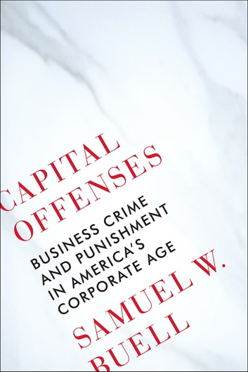 Capital Offenses: Business Crime and Punishment in America's Corporate Age ebook by Samuel W. Buell