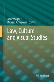 Law, Culture and Visual Studies ebook by Anne Wagner,Richard K. Sherwin