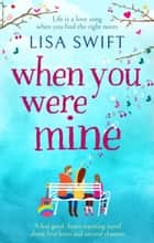 When You Were Mine - A feel good, heart-warming novel about first loves and second chances ebook by