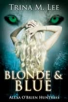 Blonde & Blue (Alexa O'Brien Huntress Book 4) ebook by Trina M. Lee