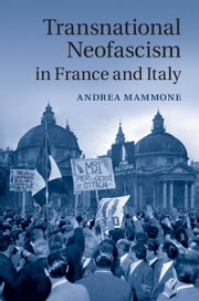 Transnational Neofascism in France and Italy ebook by Professor Andrea Mammone