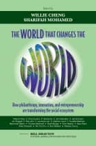 The World that Changes the World ebook by Willie Cheng,Sharifah Mohamed