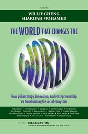 The World that Changes the World - How Philanthropy, Innovation, and Entrepreneurship are Transforming the Social Ecosystem ebook by Willie Cheng,Sharifah Mohamed
