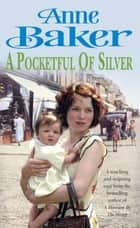 A Pocketful of Silver - Secrets of the past threaten a young woman's future happiness ebook by Anne Baker
