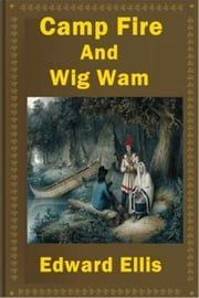 Camp Fire and Wigwam ebook by Edward S. Ellis