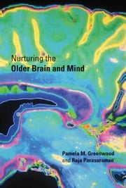 Nurturing the Older Brain and Mind ebook by Pamela M. Greenwood,Raja Parasuraman