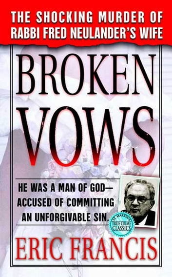 Broken Vows - The Shocking Murder of Rabbi Fred Neulander's Wife ebook by Eric Francis