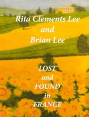 Lost and Found in France ebook by Rita Clements Lee,Brian Lee