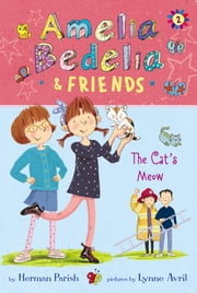 Amelia Bedelia & Friends #2: Amelia Bedelia & Friends The Cat's Meow ebook by Herman Parish, Lynne Avril