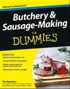 Butchery and Sausage-Making For Dummies ebook by Tia Harrison