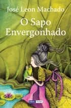 O Sapo Envergonhado ebook by José Leon Machado