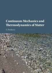 Continuum Mechanics and Thermodynamics of Matter ebook by S. Paolucci