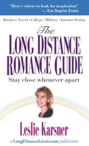 The Long Distance Romance Guide - Stay close whenever apart ebook by Leslie Karsner