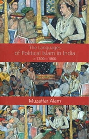 The Languages of Political Islam in India c.12001800 ebook by Muzaffar Alam