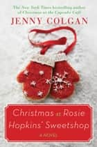 Christmas at Rosie Hopkins' Sweetshop - A Novel ebook by Jenny Colgan